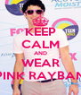 KEEP CALM AND WEAR PINK RAYBAN - Personalised Poster A4 size