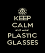 KEEP CALM and wear PLASTIC GLASSES - Personalised Poster A4 size
