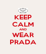 KEEP CALM AND WEAR PRADA - Personalised Poster A4 size