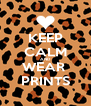 KEEP CALM AND WEAR  PRINTS - Personalised Poster A4 size