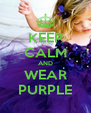 KEEP CALM AND WEAR PURPLE - Personalised Poster A4 size