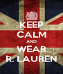 KEEP CALM AND WEAR R. LAUREN - Personalised Poster A4 size