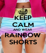 KEEP CALM AND WEAR RAINBOW SHORTS - Personalised Poster A4 size