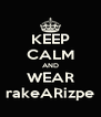KEEP CALM AND WEAR rakeARizpe - Personalised Poster A4 size