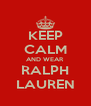 KEEP CALM AND WEAR RALPH LAUREN - Personalised Poster A4 size