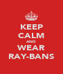 KEEP CALM AND WEAR RAY-BANS - Personalised Poster A4 size