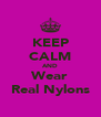 KEEP CALM AND Wear Real Nylons - Personalised Poster A4 size