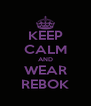 KEEP CALM AND WEAR REBOK - Personalised Poster A4 size
