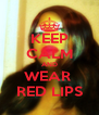 KEEP CALM AND WEAR  RED LIPS - Personalised Poster A4 size