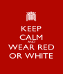 KEEP CALM AND WEAR RED OR WHITE - Personalised Poster A4 size