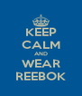 KEEP CALM AND WEAR REEBOK - Personalised Poster A4 size