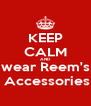 KEEP CALM AND wear Reem's  Accessories - Personalised Poster A4 size