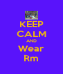 KEEP CALM AND Wear Rm - Personalised Poster A4 size