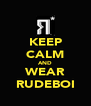 KEEP CALM AND WEAR RUDEBOI - Personalised Poster A4 size