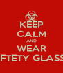 KEEP CALM AND WEAR SAFTETY GLASSES - Personalised Poster A4 size