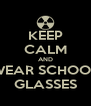 KEEP CALM AND WEAR SCHOOL GLASSES - Personalised Poster A4 size