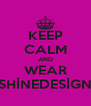KEEP CALM AND WEAR SHİNEDESİGN - Personalised Poster A4 size