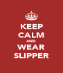 KEEP CALM AND WEAR SLIPPER - Personalised Poster A4 size