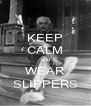 KEEP CALM and WEAR SLIPPERS - Personalised Poster A4 size