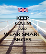 KEEP CALM AND WEAR SMART  SHOES - Personalised Poster A4 size