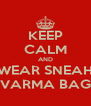 KEEP CALM AND WEAR SNEAH VARMA BAG - Personalised Poster A4 size