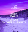 KEEP CALM AND WEAR SNEAKERHAKKEN - Personalised Poster A4 size