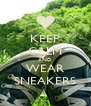 KEEP CALM AND WEAR SNEAKERS - Personalised Poster A4 size
