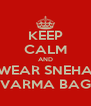 KEEP CALM AND WEAR SNEHA VARMA BAG - Personalised Poster A4 size