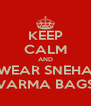KEEP CALM AND WEAR SNEHA VARMA BAGS - Personalised Poster A4 size