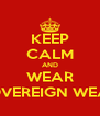 KEEP CALM AND WEAR SOVEREIGN WEAR - Personalised Poster A4 size