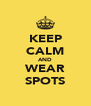 KEEP CALM AND WEAR SPOTS - Personalised Poster A4 size