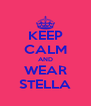 KEEP CALM AND WEAR STELLA - Personalised Poster A4 size