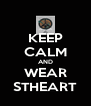 KEEP CALM AND WEAR STHEART - Personalised Poster A4 size