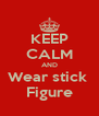 KEEP CALM AND Wear stick  Figure - Personalised Poster A4 size