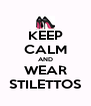 KEEP CALM AND WEAR STILETTOS - Personalised Poster A4 size