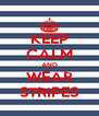 KEEP CALM AND WEAR STRIPES - Personalised Poster A4 size
