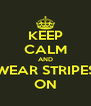 KEEP CALM AND WEAR STRIPES ON - Personalised Poster A4 size