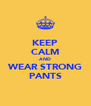 KEEP CALM AND WEAR STRONG PANTS - Personalised Poster A4 size
