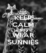 KEEP CALM AND WEAR SUNNIES - Personalised Poster A4 size