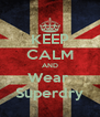 KEEP CALM AND Wear  Superdry - Personalised Poster A4 size