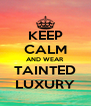 KEEP CALM AND WEAR TAINTED LUXURY - Personalised Poster A4 size