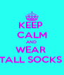 KEEP  CALM AND  WEAR  TALL SOCKS  - Personalised Poster A4 size