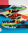 KEEP CALM AND WEAR THE  A1RS - Personalised Poster A4 size