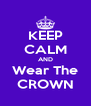 KEEP CALM AND Wear The CROWN - Personalised Poster A4 size