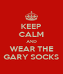KEEP CALM AND WEAR THE GARY SOCKS - Personalised Poster A4 size
