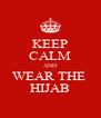 KEEP CALM AND WEAR THE  HIJAB - Personalised Poster A4 size