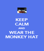 KEEP CALM AND WEAR THE MONKEY HAT - Personalised Poster A4 size