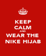 KEEP CALM AND WEAR THE NIKE HIJAB - Personalised Poster A4 size