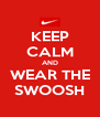 KEEP CALM AND WEAR THE SWOOSH - Personalised Poster A4 size