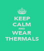 KEEP CALM AND WEAR THERMALS - Personalised Poster A4 size